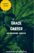 Grace Carter : The Unknown Carter. by eastendersfanficforu