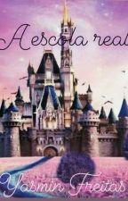 A Escola Real  by YasminSousa702