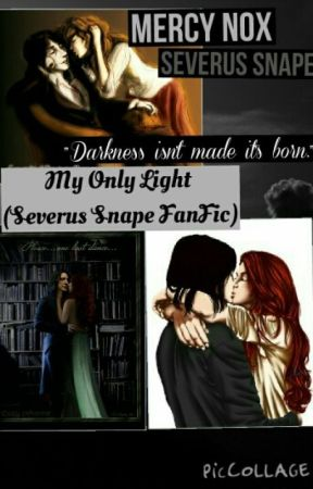 """My Only Light"" Severus Snape Love Story by NerdyMama101418"