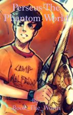 Perseus Jackson-The Phantom World by Book_The_Worm