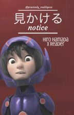 Notice (Hiro Hamada x Reader) by precisely_realityxxx