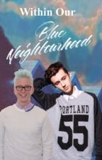 Within Our Blue Neighbourhood [Troyler AU] by nutellaandranch