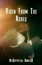 Risen From The Ashes (Discontinued) by Septiplier_Away13