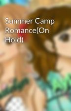 Summer Camp Romance(On Hold) by AylinTakeshi