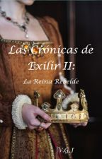 Las Crónicas de Exilir II: La Reina Rebelde. by SeeTheSummer