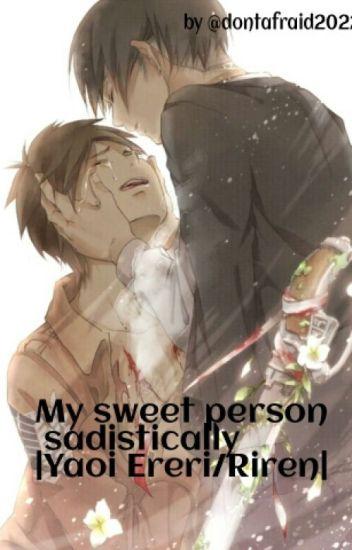 My sweet person sadistically |Yaoi Ereri/Riren|
