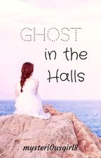 Ghost in the Halls by mysteri0usgirl8