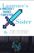 Laurence's Sister- A Minecraft Diaries Fanfiction  by PurpleHeedphones