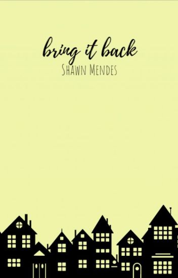 Bring it Back || Shawn Mendes. /BEFEJEZETT/