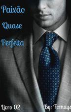 Paixão Quase Perfeita by fernays