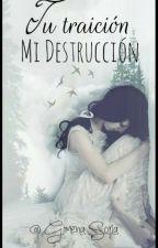 Tu traición, Mi destrucción {Completa} by GimenaSoria