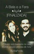 A Bela E A Fera •AyA• (FINALIZADA) by BiaPortilla