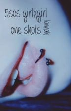 5sos GirlxGirl One Shots //REQUESTS OPEN\\ by xxhannahhemmo1996xx