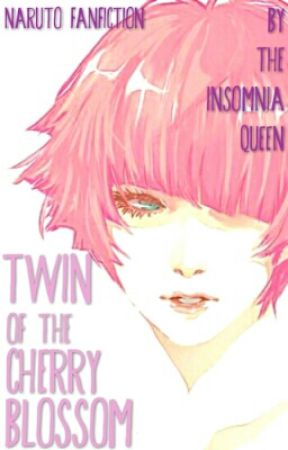 Twin of the Cherry Blossom    Naruto Fanfiction by the_Insomnia_queen