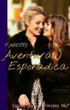 Aventura Esporádica -FABERRY- by LaPrincesaNiu