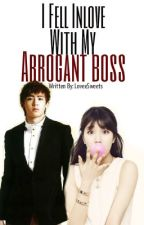 I fell inlove with my arrogant boss! by loveesweets