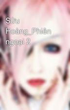 Sửu Hoàng_Phiên ngoại 2 by 0602_2601