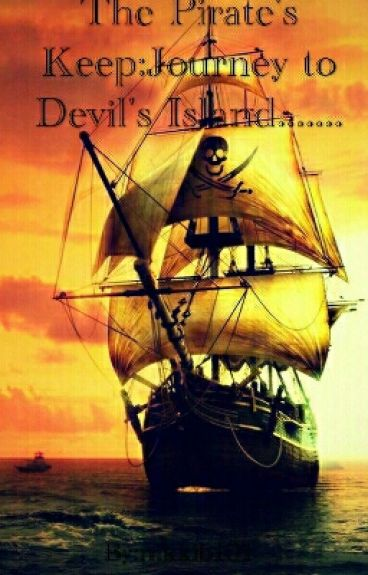 The Pirate's Keep:Journey To Devil's Island......