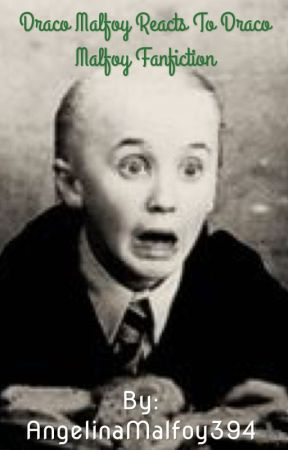 Draco Malfoy Reacts to Draco Malfoy Fanfiction by HollieMalfoy394