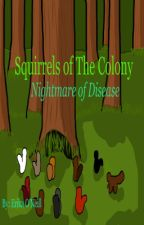 Squirrels of The Colony- Nightmare of Disease by Creamcicle2003