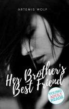 Her Brother's Best Friend #TheWattys2017 by TheWritingWolf1