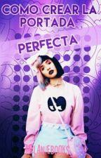 Como crear la Portada Perfecta (TERMINADA ) by HeyItsDoveC