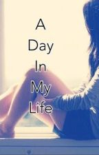 A Day In My Life by letskeepthatasecret