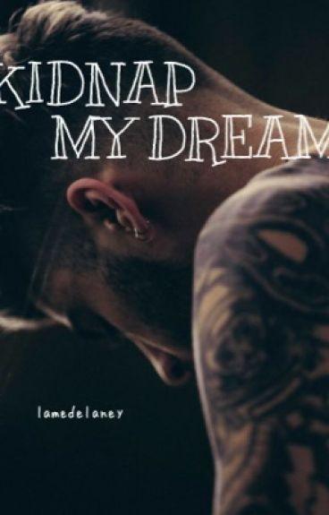 KIDNAP MY DREAM // ziall