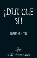 ¡Dijo que sí! - OneShot (Normani & tú) by 5Hromancefics