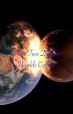 When Two Different Worlds Collide by Funrockz