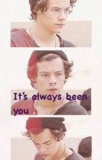 It's always been you (a Harry Styles fanfic) by Upallnight1Dfanfic