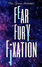 Fear Fury Fixation by The_Spoon_Goddess