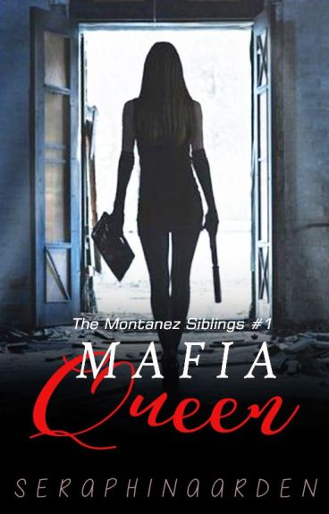 The Montañez Siblings #1: The Mafia Queen (COMPLETED)