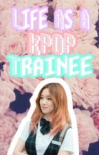 Life As A Kpop Trainee by chiii_wtf
