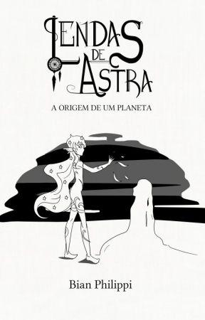 Lendas de Astra: A origem de um planeta by BianPhilippi