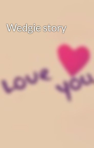 Wedgie story