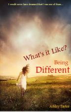 What's it like? Being Different by A-Taylor
