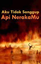 Aku Tidak Sanggup, Api NerakaMu. by SyazAz