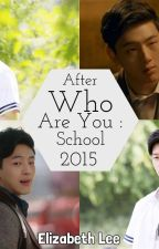 After Who Are You : School 2015 by ElizabethPuspitasari