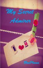 My Secret Admirer (Short Story) by SapphireLady