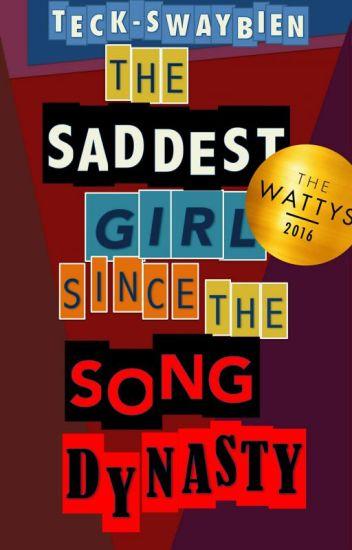 THE SADDEST GIRL SINCE THE SONG DYNASTY