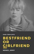 (✔) Bestfriend Or Girlfriend? ·Park Jimin· by Nenes_army