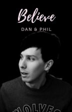 believe || dan & phil [on hold] by peacefulruins