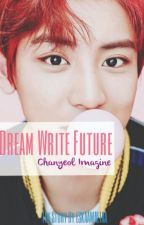 DREAM . WRITE . FUTURE (CHANYEOL IMAGINE) by skloeys