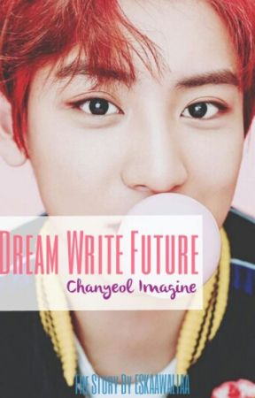 DREAM . WRITE . FUTURE (CHANYEOL IMAGINE) by skloeys
