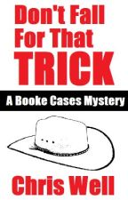 Don't Fall For That Trick: A Booke Cases Mystery by ChrisWell