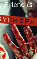 My Friend Is A Psychopath by Zielavanie