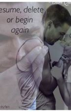 Resume, delete, begin again | an olicity au by pigmy_puff1