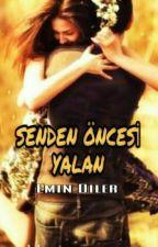 SENDEN ÖNCESİ YALAN (TAMAMLANDI) by EminDiler1