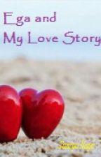 EGA AND MY LOVE STORY by Nayz_123